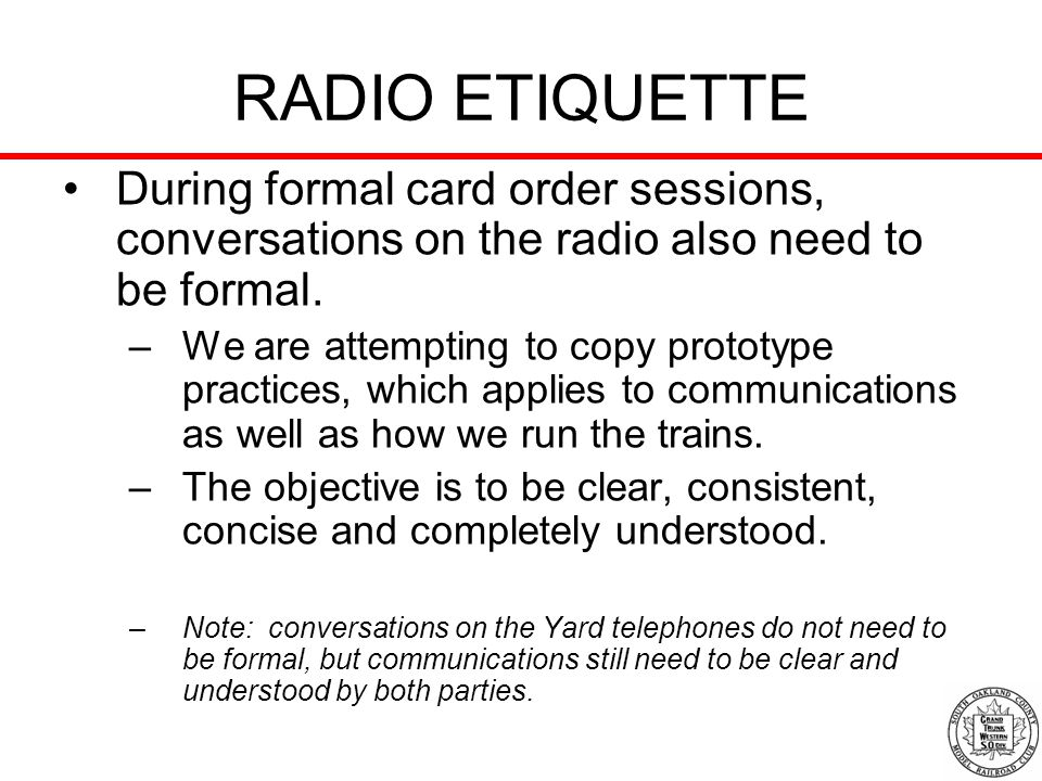 RADIO ETIQUETTE During formal card order sessions, conversations on the radio also need to be formal.