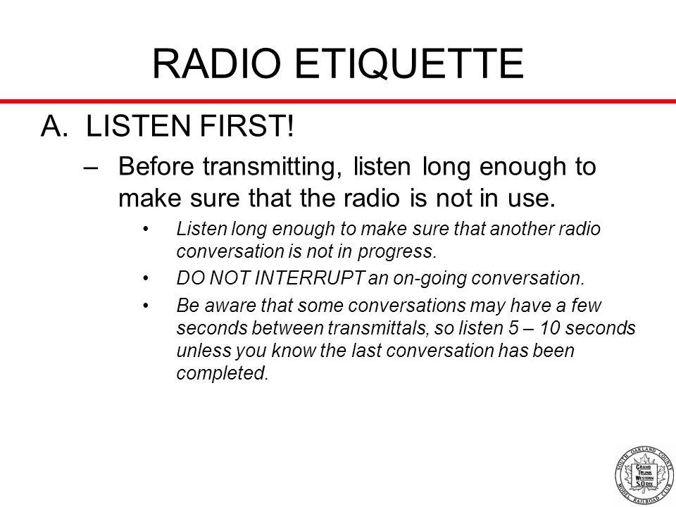 RADIO ETIQUETTE A. LISTEN FIRST!