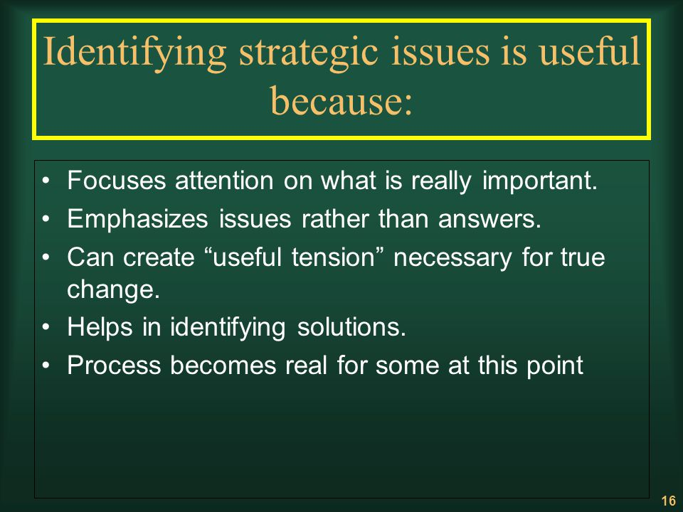 Identifying strategic issues is useful because: