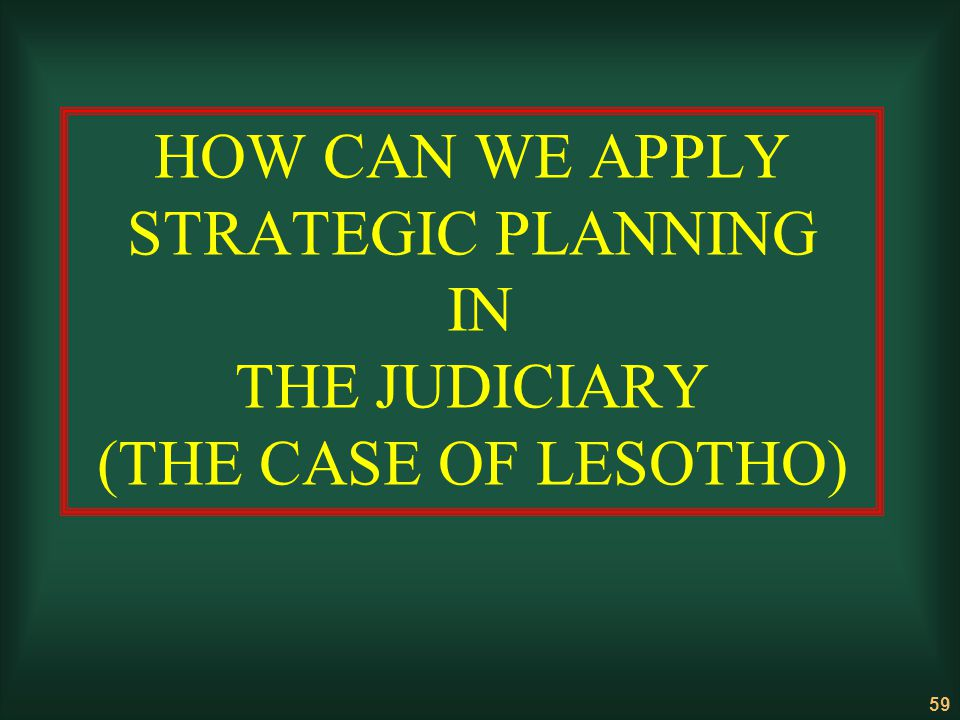 HOW CAN WE APPLY STRATEGIC PLANNING IN THE JUDICIARY (THE CASE OF LESOTHO)