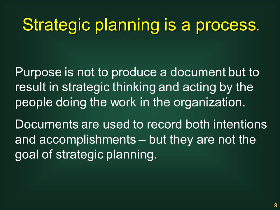 Strategic planning is a process.