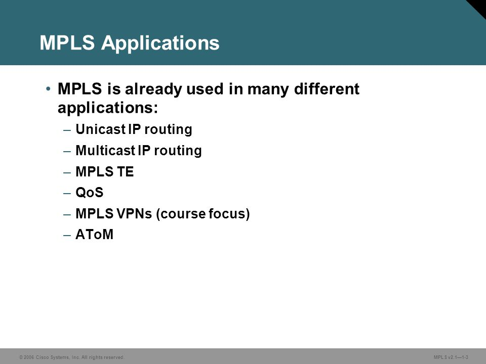 MPLS Applications MPLS is already used in many different applications: