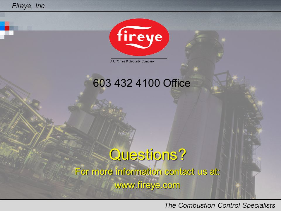 Questions For more information contact us at: www.fireye.com