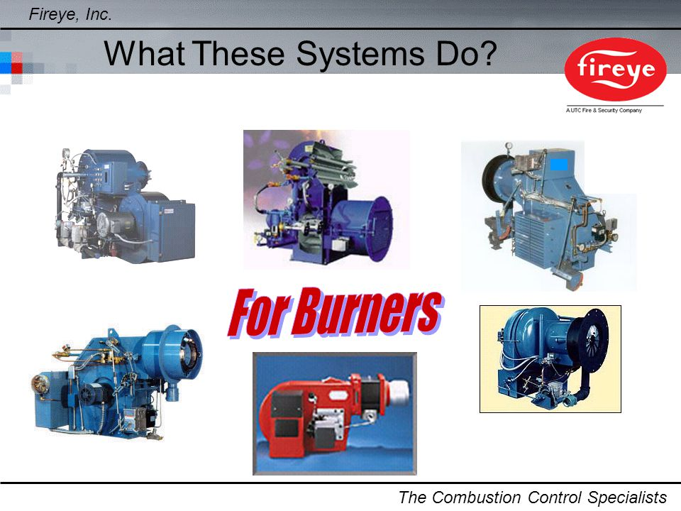 What These Systems Do For Burners Fireye, Inc.