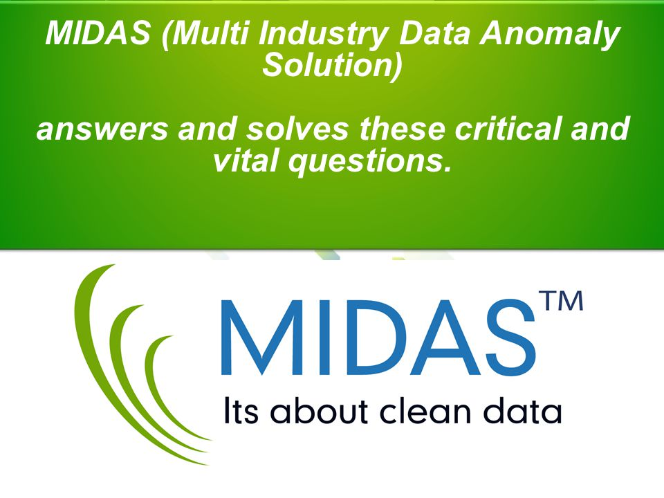 MIDAS (Multi Industry Data Anomaly Solution) answers and solves these critical and vital questions.