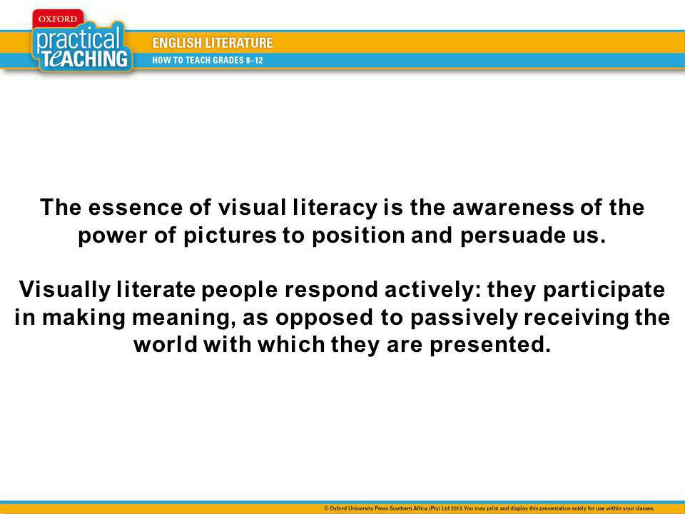 The essence of visual literacy is the awareness of the power of pictures to position and persuade us.