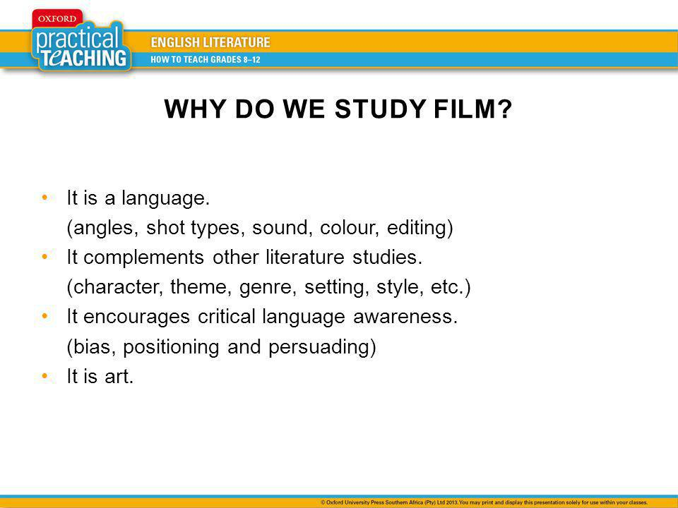 WHY DO WE STUDY FILM It is a language.