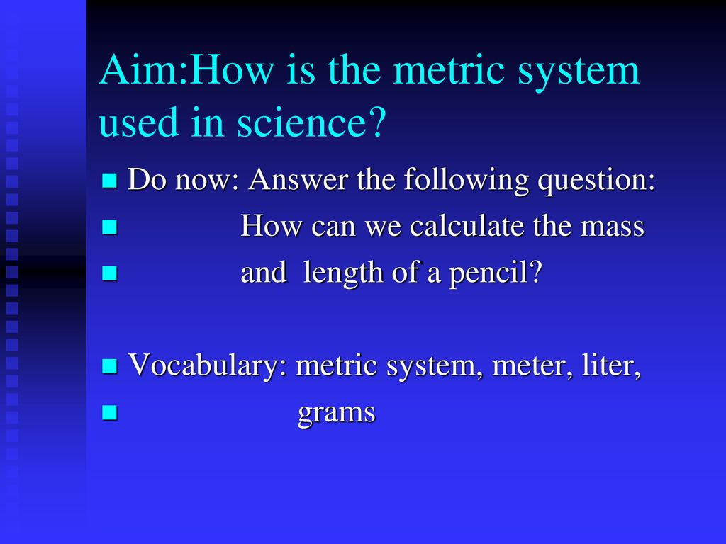 Aim:How is the metric system used in science