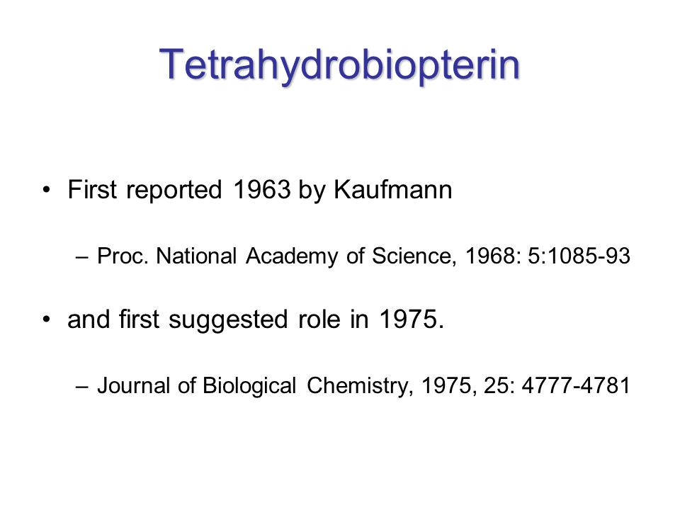 Tetrahydrobiopterin First reported 1963 by Kaufmann