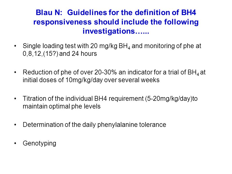 Blau N: Guidelines for the definition of BH4 responsiveness should include the following investigations…...