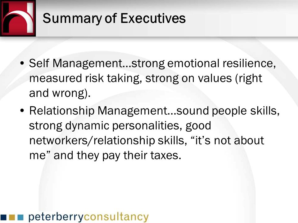 Summary of Executives Self Management…strong emotional resilience, measured risk taking, strong on values (right and wrong).