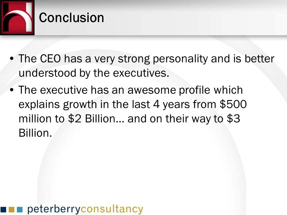 Conclusion The CEO has a very strong personality and is better understood by the executives.