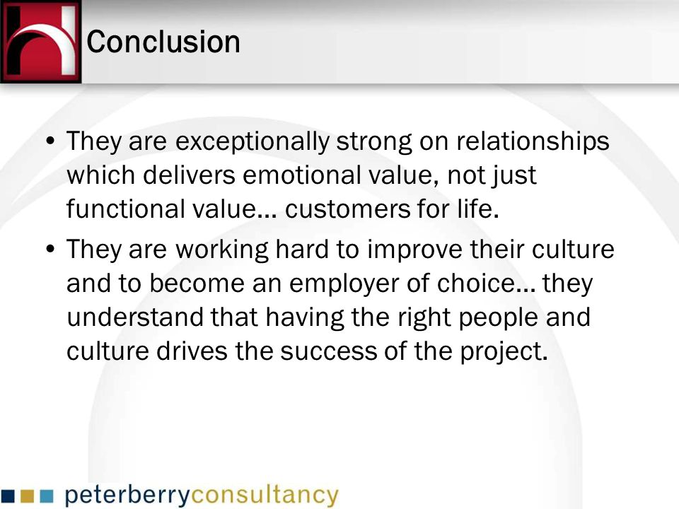 Conclusion They are exceptionally strong on relationships which delivers emotional value, not just functional value… customers for life.