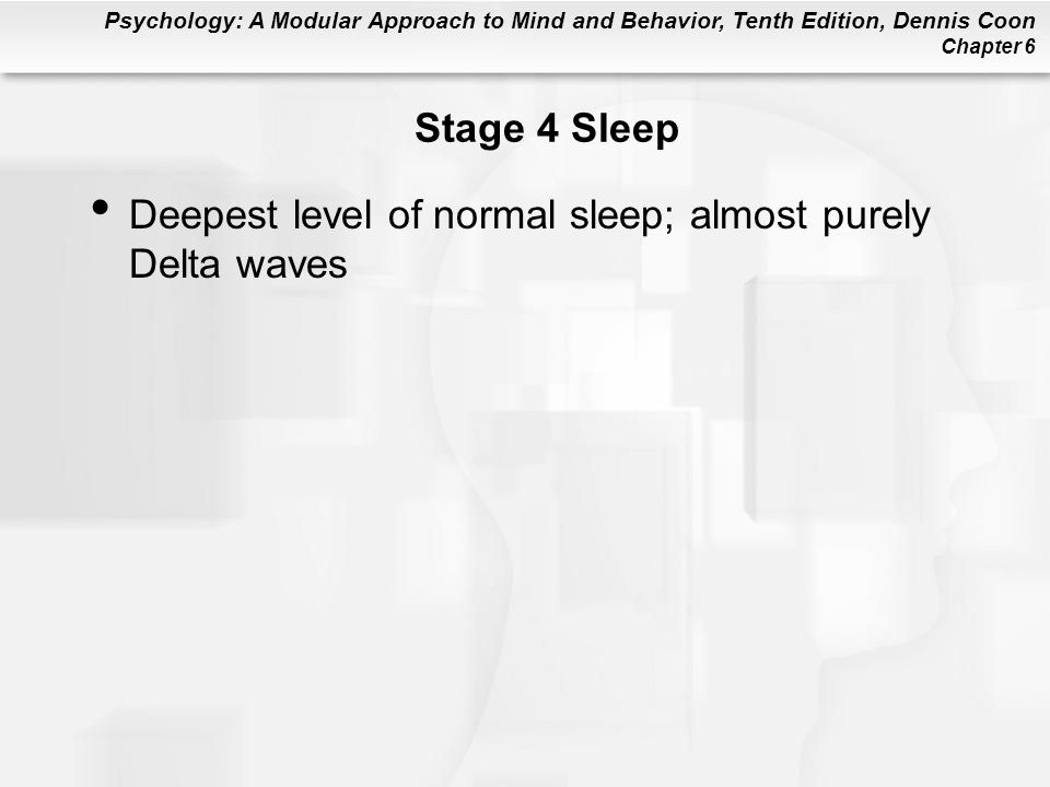 Stage 4 Sleep Deepest level of normal sleep; almost purely Delta waves