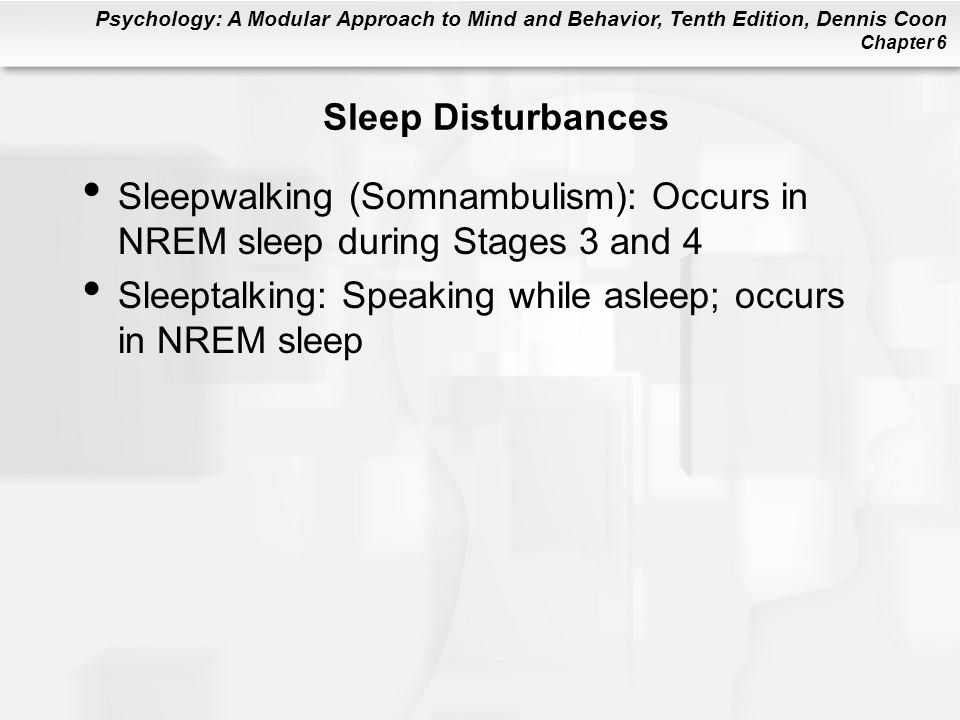Sleep Disturbances Sleepwalking (Somnambulism): Occurs in NREM sleep during Stages 3 and 4.