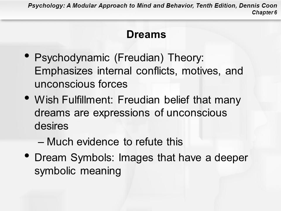 Dreams Psychodynamic (Freudian) Theory: Emphasizes internal conflicts, motives, and unconscious forces.