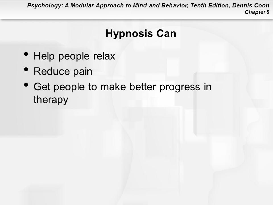Hypnosis Can Help people relax Reduce pain Get people to make better progress in therapy