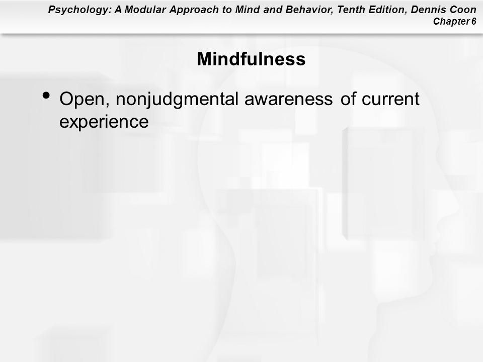 Mindfulness Open, nonjudgmental awareness of current experience