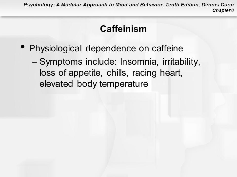 Caffeinism Physiological dependence on caffeine.