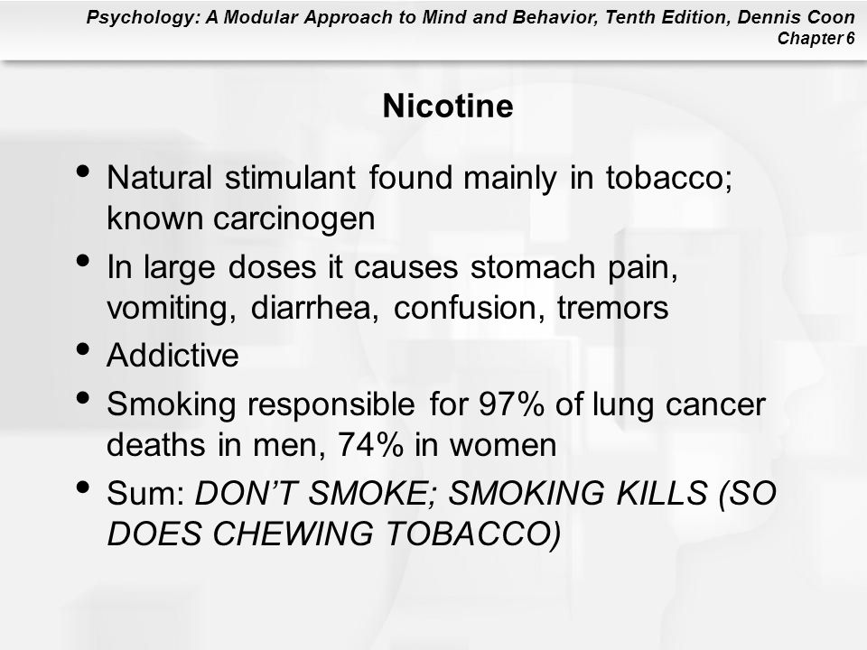 Nicotine Natural stimulant found mainly in tobacco; known carcinogen. In large doses it causes stomach pain, vomiting, diarrhea, confusion, tremors.
