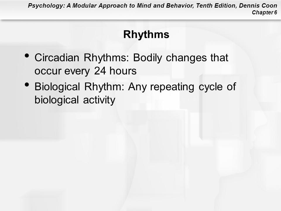 Rhythms Circadian Rhythms: Bodily changes that occur every 24 hours.