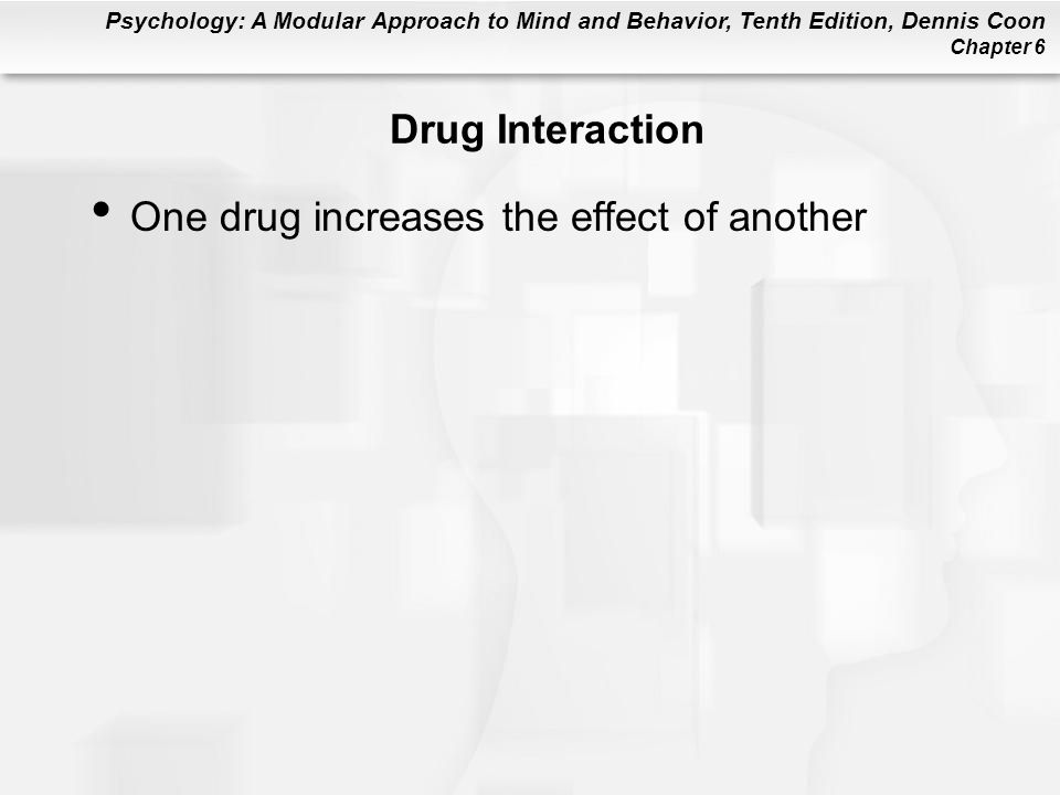 Drug Interaction One drug increases the effect of another