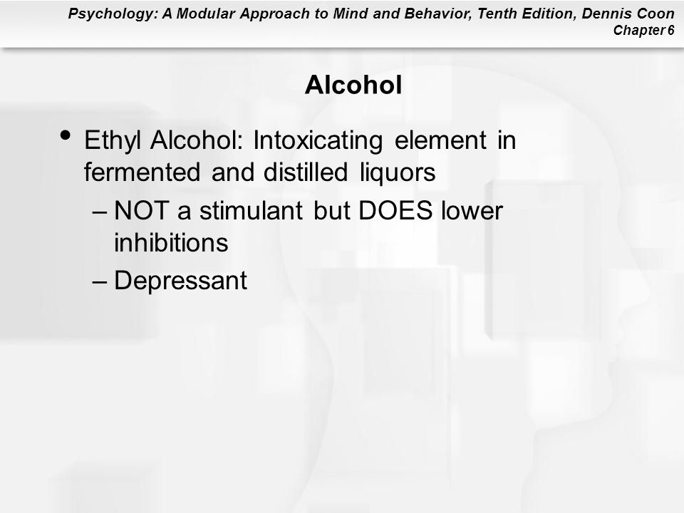 Alcohol Ethyl Alcohol: Intoxicating element in fermented and distilled liquors. NOT a stimulant but DOES lower inhibitions.