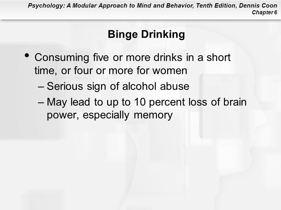 Binge Drinking Consuming five or more drinks in a short time, or four or more for women. Serious sign of alcohol abuse.