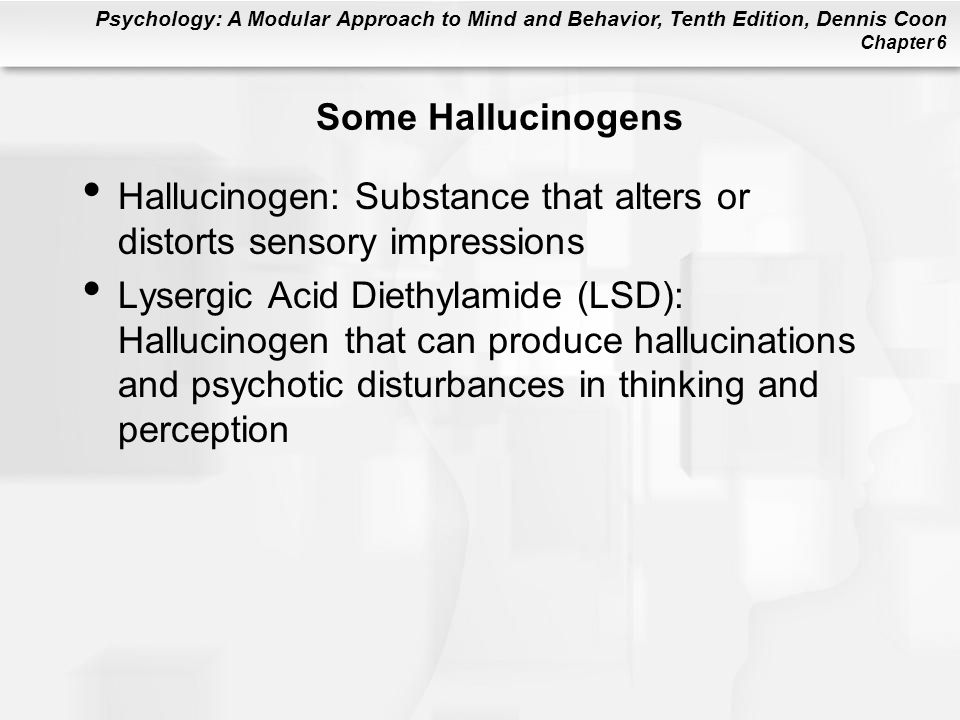 Some Hallucinogens Hallucinogen: Substance that alters or distorts sensory impressions.