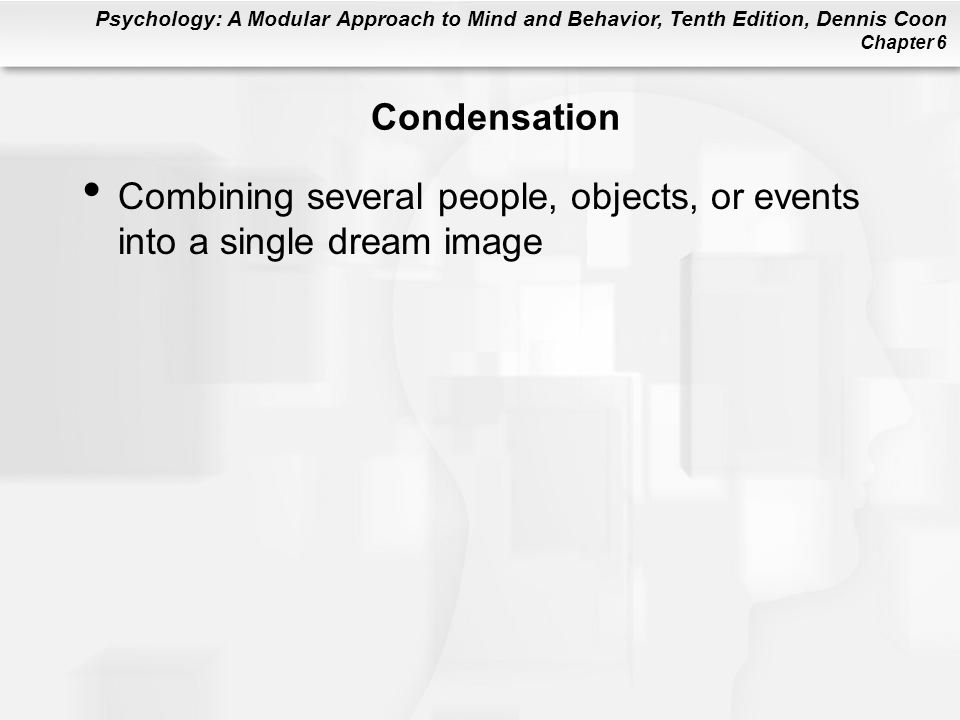 Condensation Combining several people, objects, or events into a single dream image
