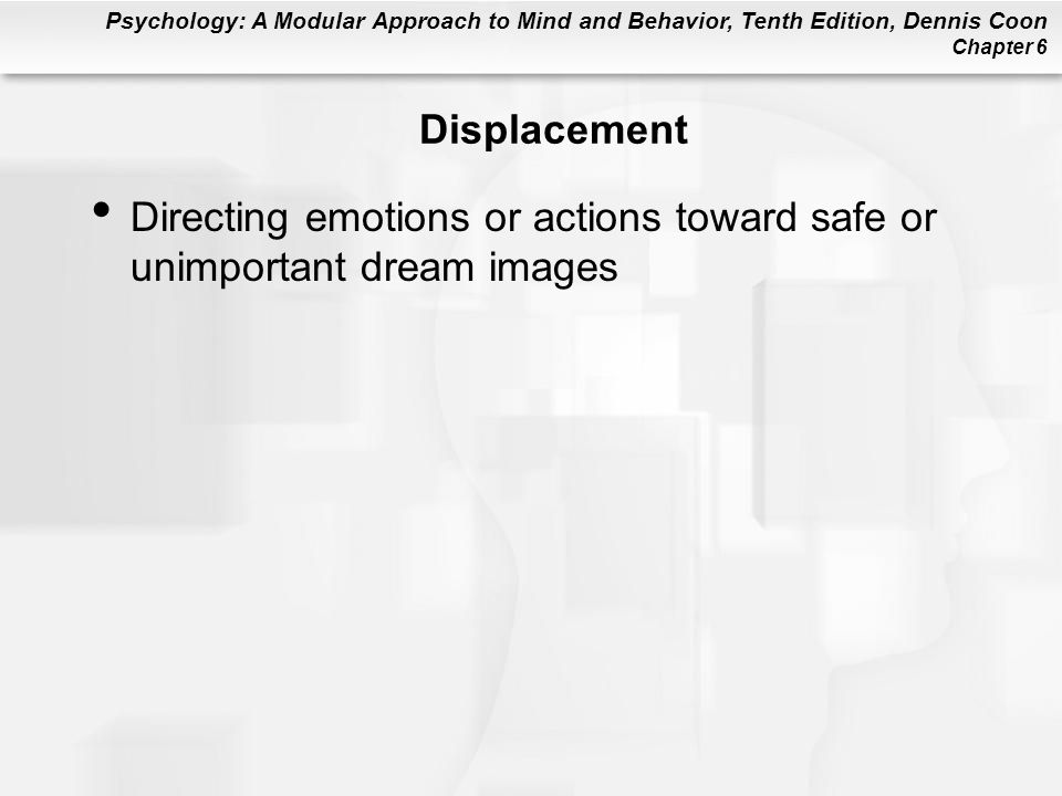 Displacement Directing emotions or actions toward safe or unimportant dream images