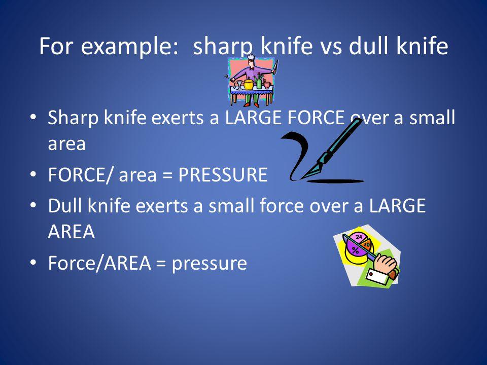 For example: sharp knife vs dull knife