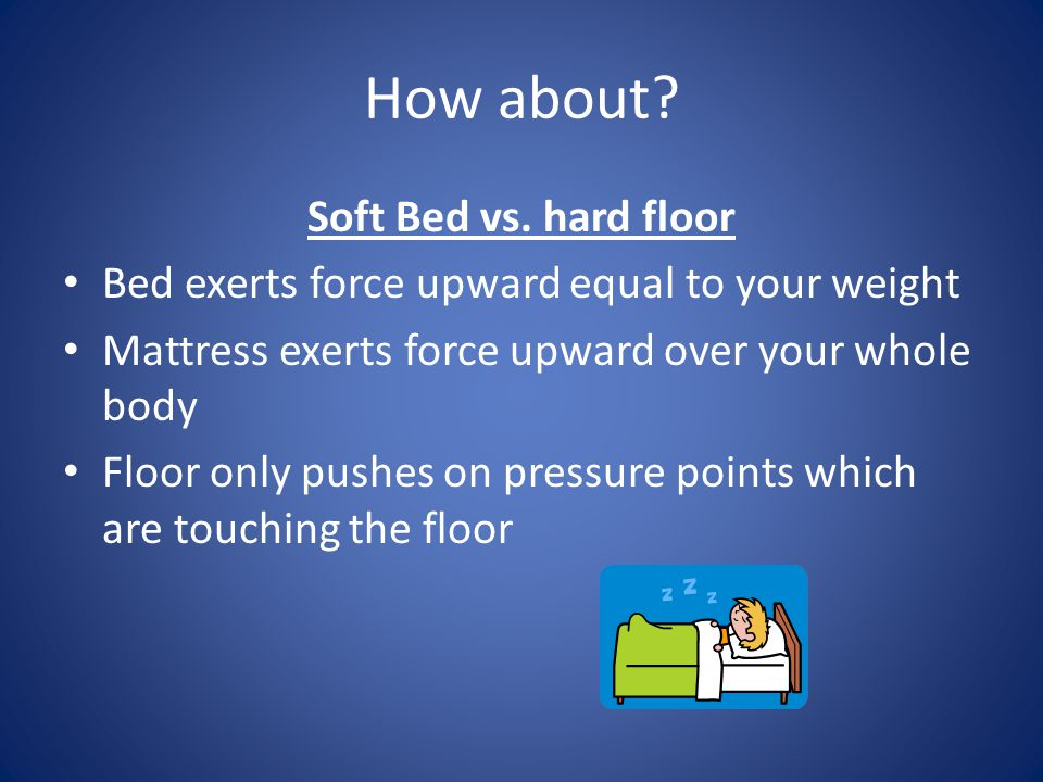 How about Soft Bed vs. hard floor