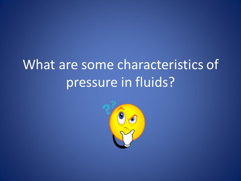 What are some characteristics of pressure in fluids
