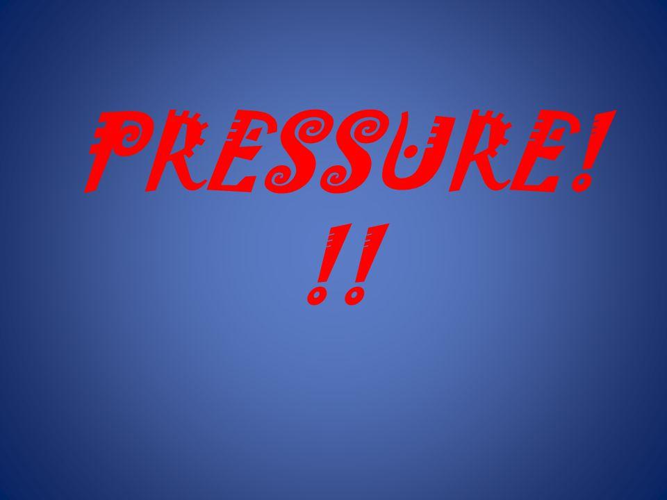 PRESSURE!!!