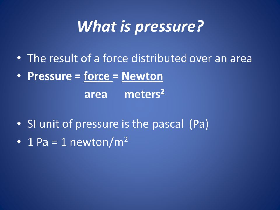 What is pressure The result of a force distributed over an area
