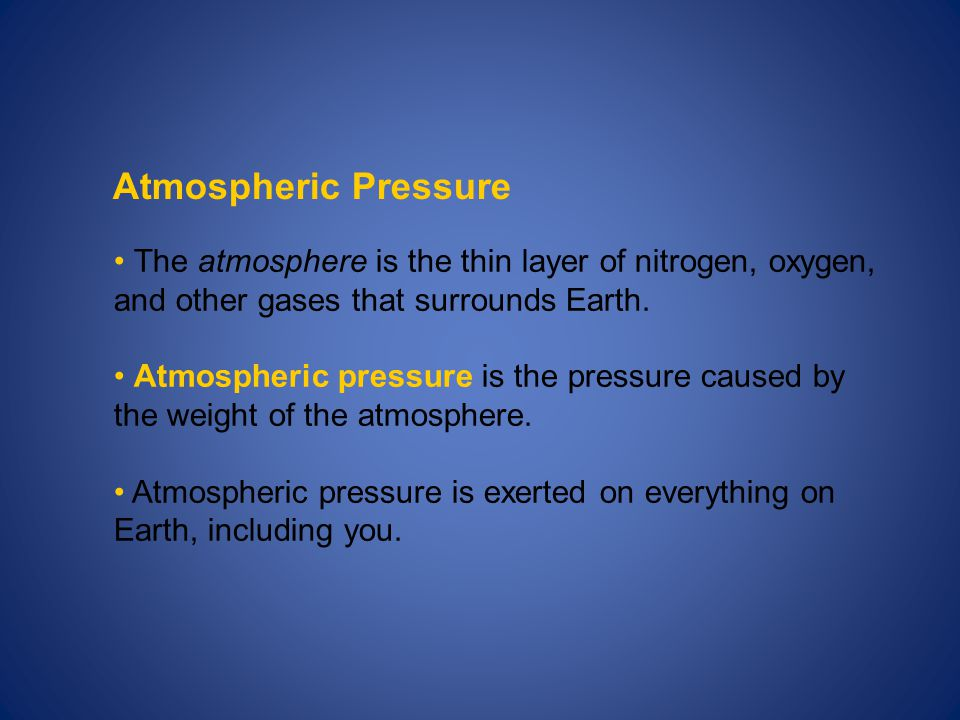 Atmospheric Pressure The atmosphere is the thin layer of nitrogen, oxygen, and other gases that surrounds Earth.