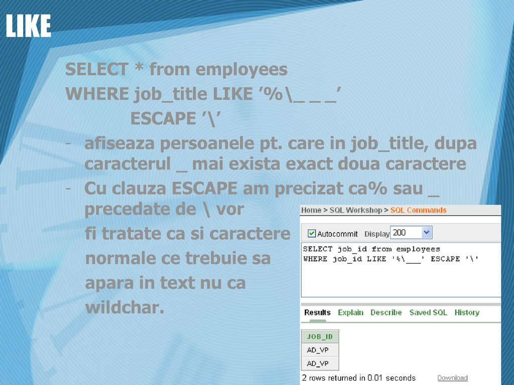 LIKE SELECT * from employees WHERE job_title LIKE '%\_ _ _' ESCAPE '\'