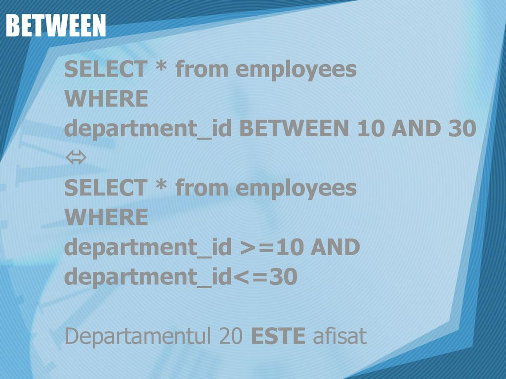 BETWEEN SELECT * from employees WHERE department_id BETWEEN 10 AND 30