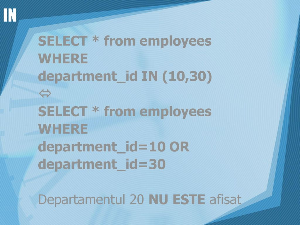 IN SELECT * from employees WHERE department_id IN (10,30) 