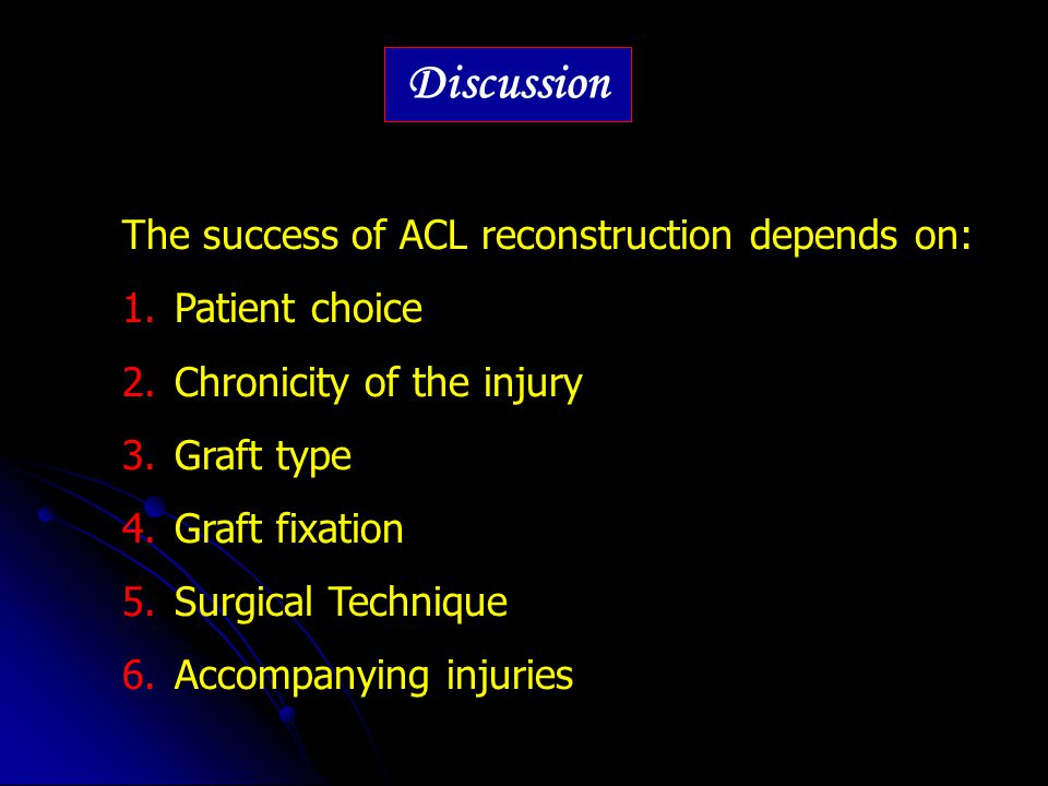 Discussion The success of ACL reconstruction depends on: