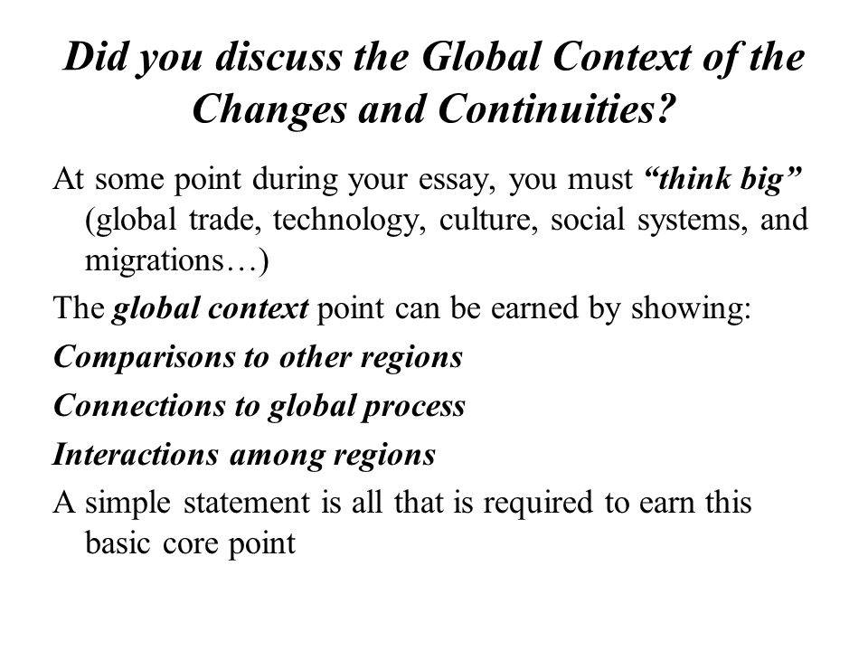 Did you discuss the Global Context of the Changes and Continuities