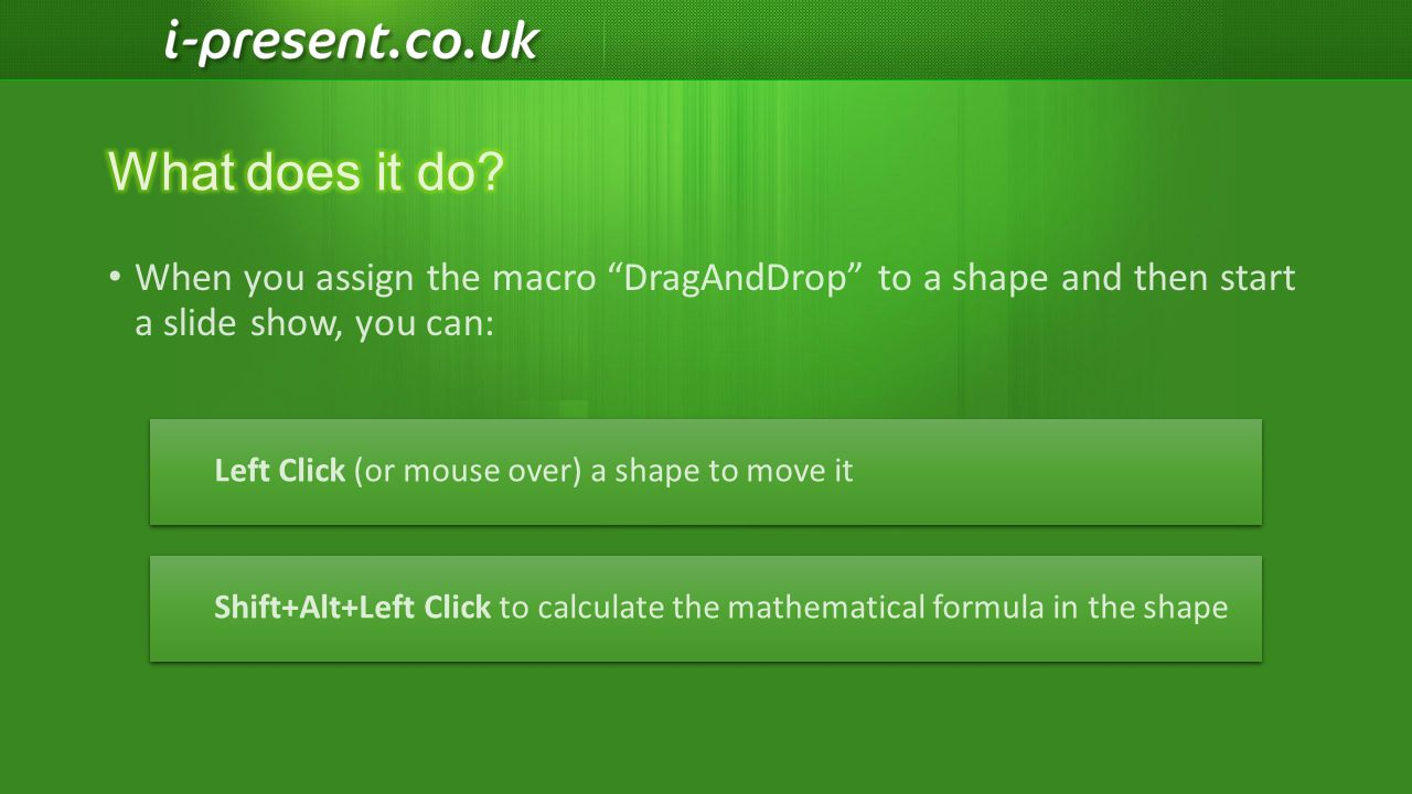 What does it do When you assign the macro DragAndDrop to a shape and then start a slide show, you can:
