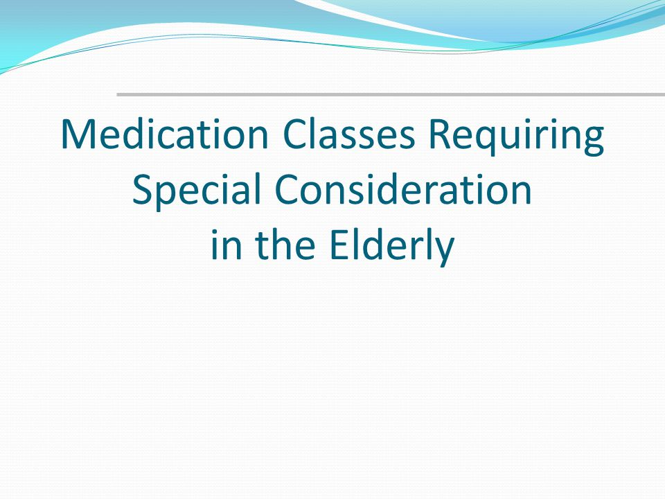 Medication Classes Requiring Special Consideration in the Elderly