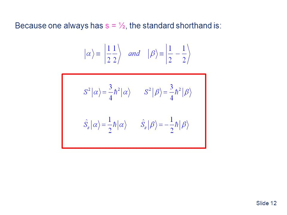 Because one always has s = ½, the standard shorthand is:
