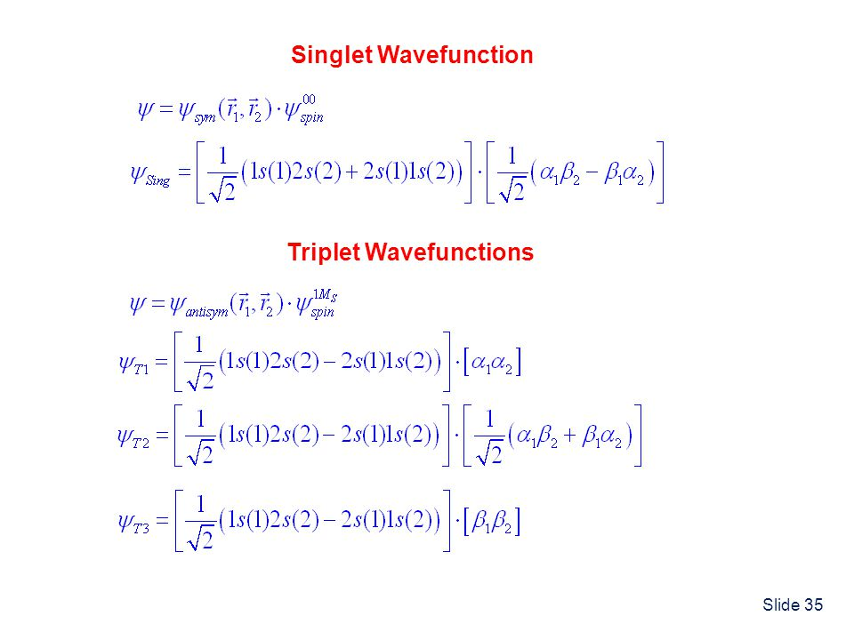 Singlet Wavefunction Triplet Wavefunctions