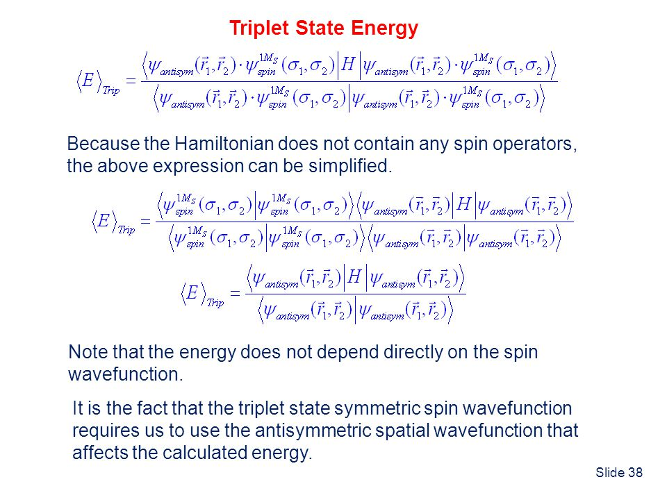 Triplet State Energy Because the Hamiltonian does not contain any spin operators, the above expression can be simplified.
