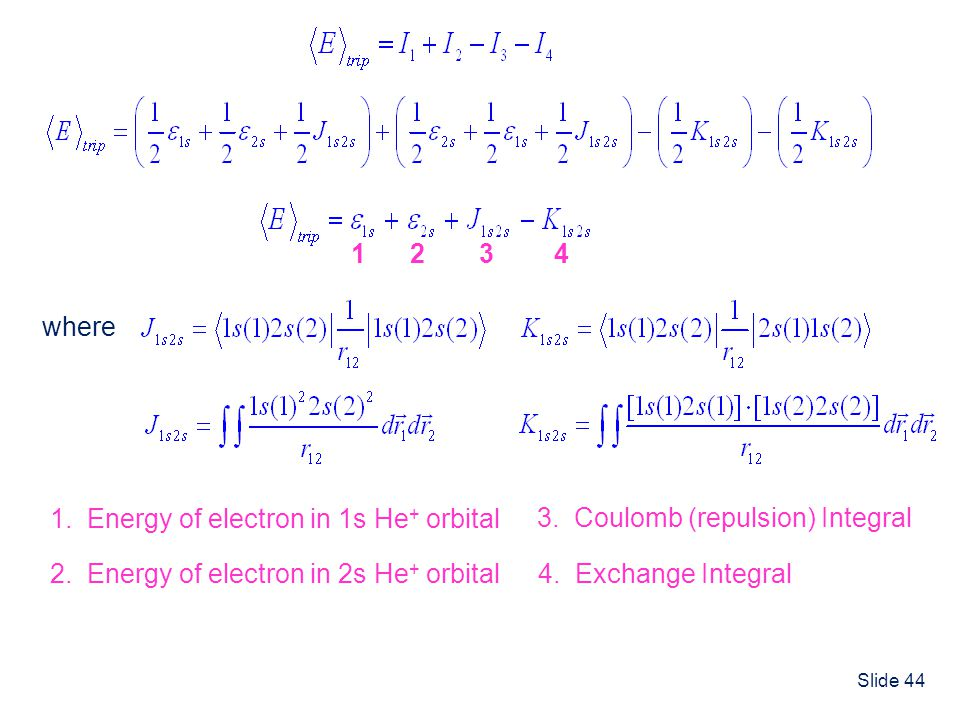 1 1. Energy of electron in 1s He+ orbital. 2. 2. Energy of electron in 2s He+ orbital. 3. 3. Coulomb (repulsion) Integral.