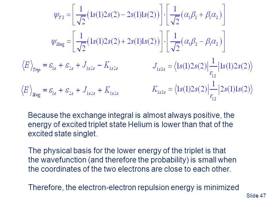 Because the exchange integral is almost always positive, the