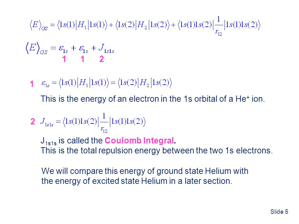1 2. This is the energy of an electron in the 1s orbital of a He+ ion. J1s1s is called the Coulomb Integral.